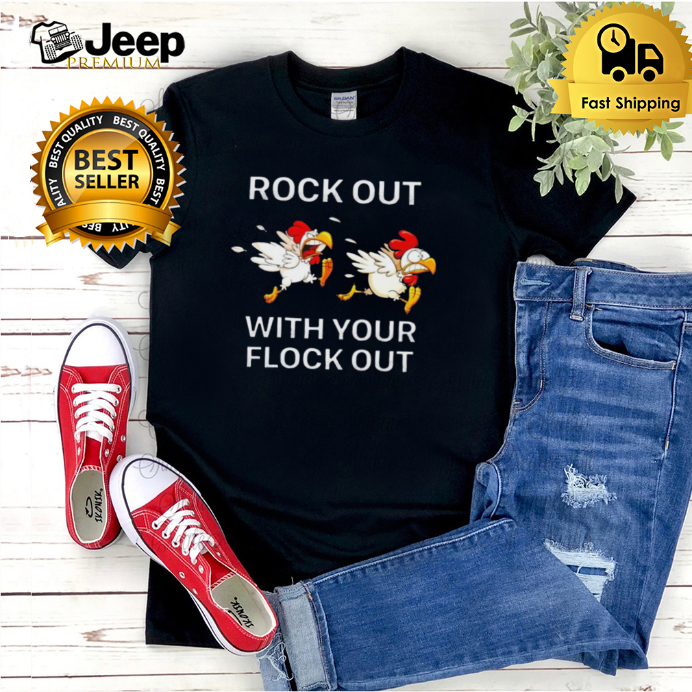 Chickens rock out with your flock out shirt